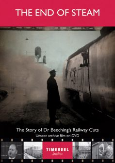 The End of Steam: The Story of Dr. Beeching's Railways Cuts