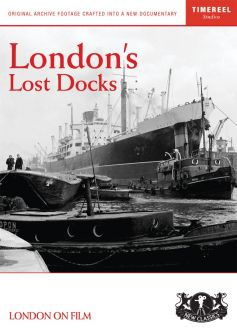 London's Lost Docks (Bringing The Empire Home)