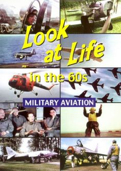 Look At Life in the 60s: Military Aviation