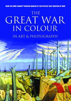 The Great War In Colour: In Art & Photography