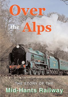 Over The Alps: The story of the Mid-Hants Railway