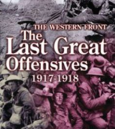 The Western Front: Last Great Offensives 1917-1918