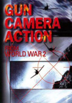 Gun Camera Action of World War Two