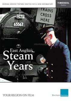East Anglia's Steam Years (The Lost Years of Steam)
