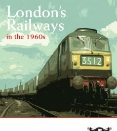 London's Railways: 1960s (The Changing Face Of The Railways)