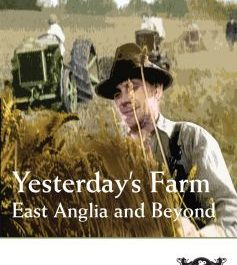 Yesterday's Farm: East Anglia And Beyond (Feeding The Nation)